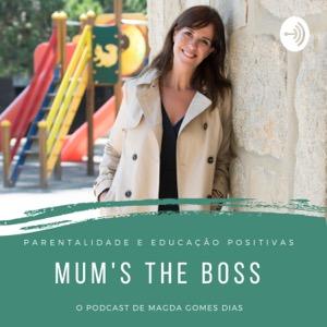 Mum's the boss | Parentalidade Positiva