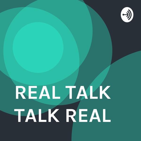 REAL TALK TALK REAL