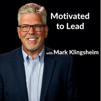 Motivated to Lead Podcast - Mark Klingsheim podcast