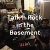Talk'n Rock in the Basement
