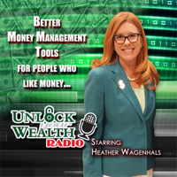 Unlock Your Wealth Radio Starring Heather Wagenhals podcast