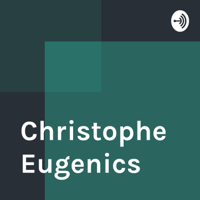 Christophe Eugenics podcast