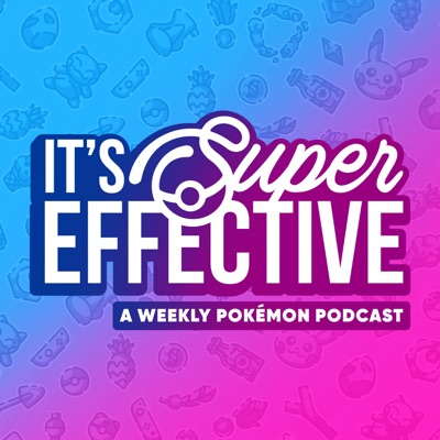 It's Super Effective: A Pokemon Podcast