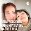 Conversaciones profundas entre madre e hija