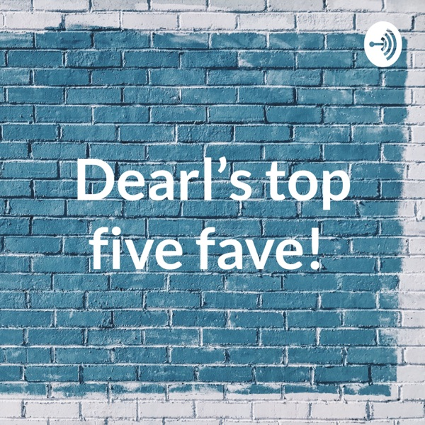Dearl's top five fave!