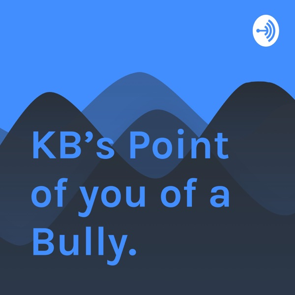 KB's Point of you of a Bully.