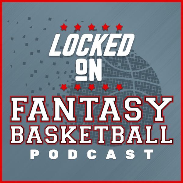 Locked On Fantasy Basketball – Daily NBA Fantasy Basketball Podcast