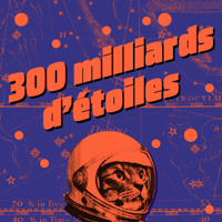 300 milliards d'étoiles podcast
