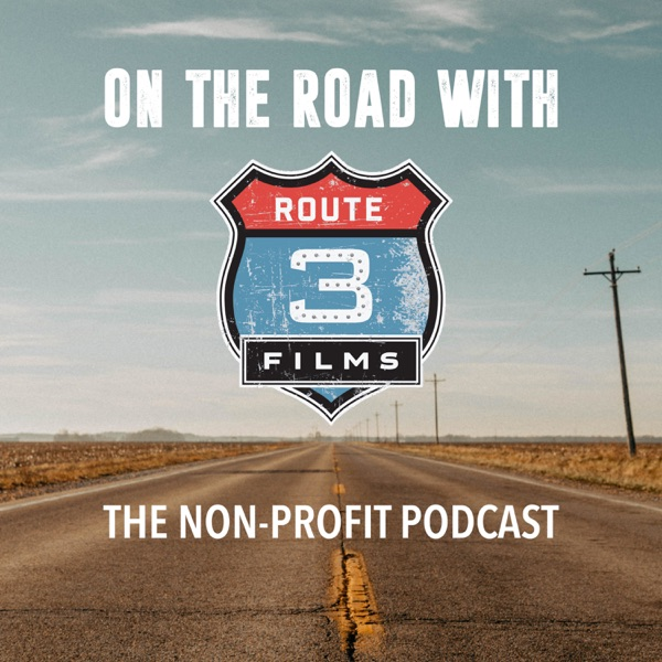 On the Road with Route 3 Films - The Non-Profit Podcast