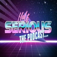 Half Serious the Podcast... podcast