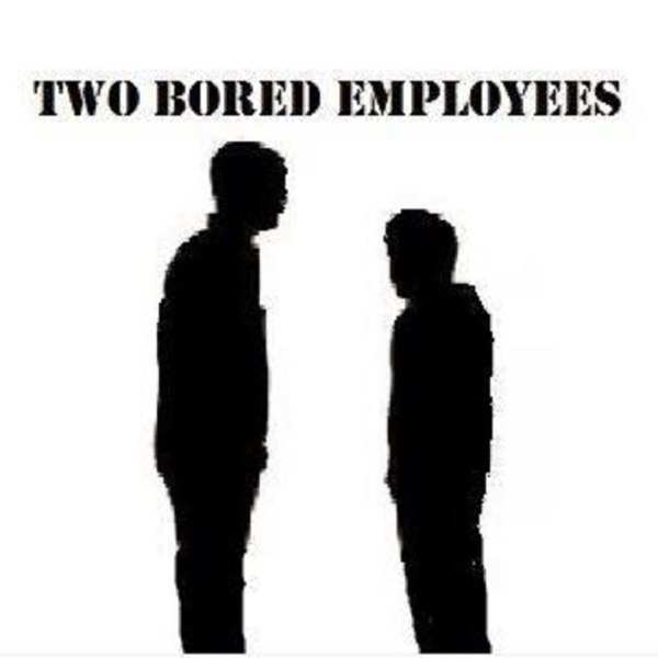 TBE Podcast – Two Bored Employees