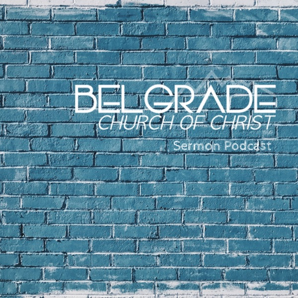 Belgrade Church of Christ - Sermon Podcast