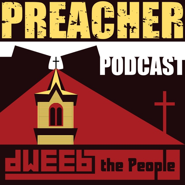 Preacher Podcast by Dweeb the People