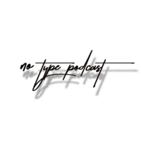 No Type Podcast podcast