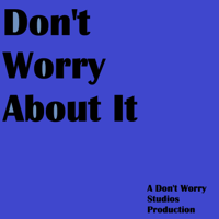 Don't Worry About It podcast