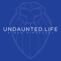 Undaunted.Life: A Man's Podcast podcast