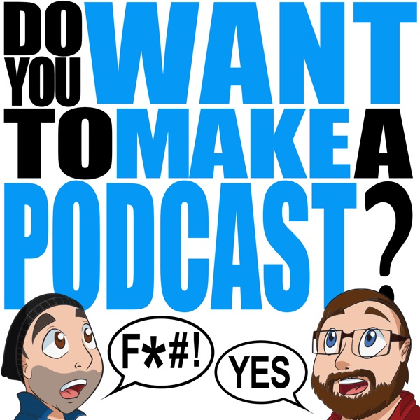 Do You Want To Make A Podcast?