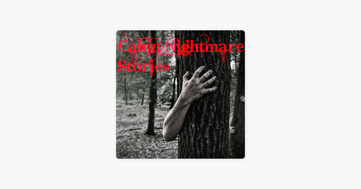 Cabin Nightmare Stories on Apple Podcasts