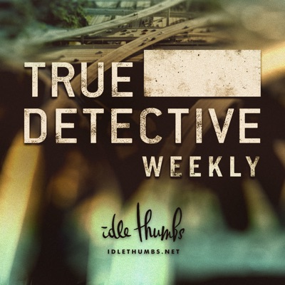 True Detective Weekly:Idle Thumbs