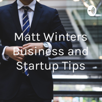 Matt Winters Business and Startup Tips podcast
