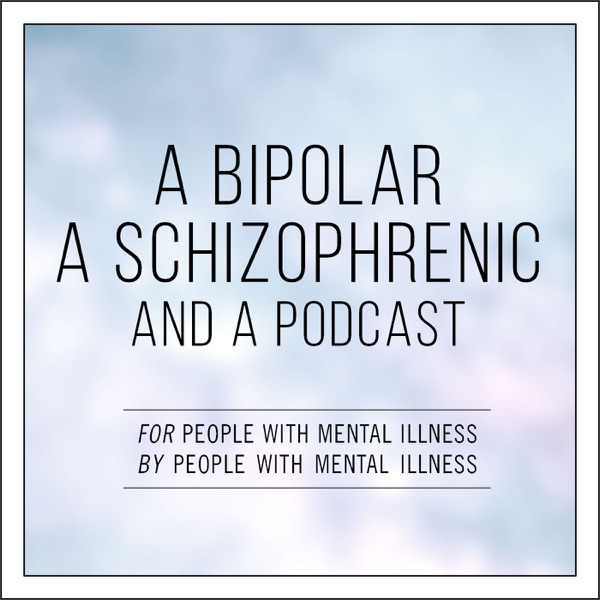 A Bipolar, a Schizophrenic, and a Podcast | Listen Free on