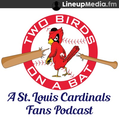 Two Birds on a Bat - a St. Louis Cardinals podcast:LineupMedia.fm