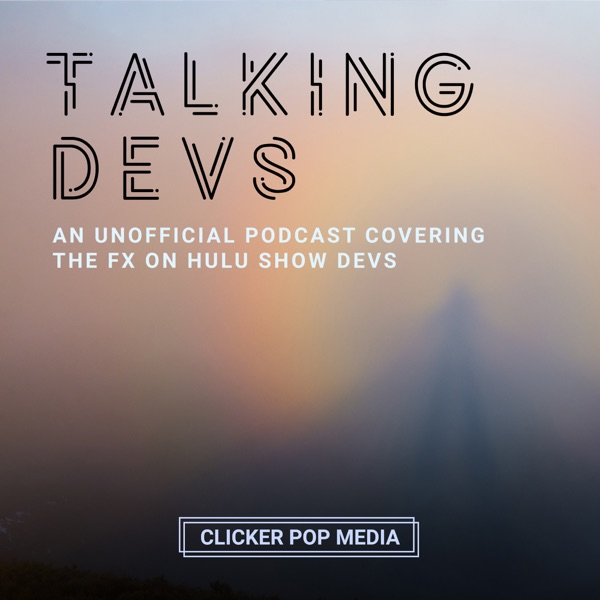 Talking DEVS – An Unofficial Podcast For The FX on Hulu Show DEVS