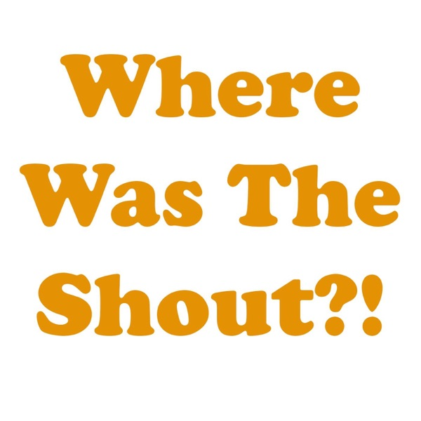 Where was the Shout?