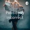 Politically Incorrect artwork