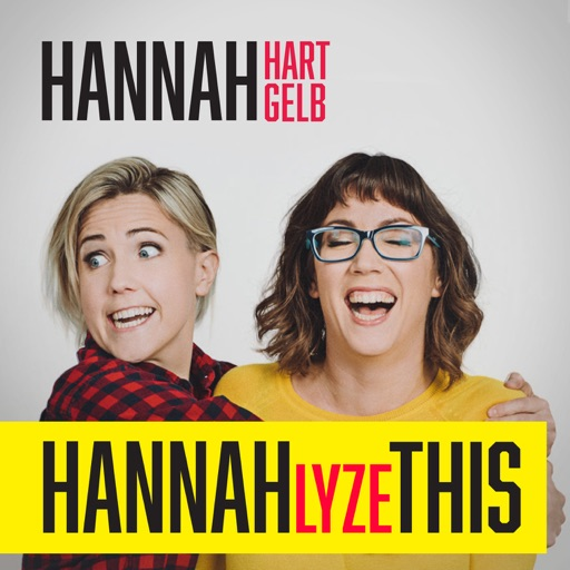 Cover image of HANNAHLYZE THIS with Hannah Hart & Hannah Gelb
