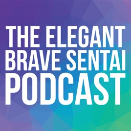 The Elegant Brave Sentai on Apple Podcasts