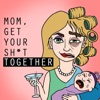 Mom, Get Your SH*T Together artwork