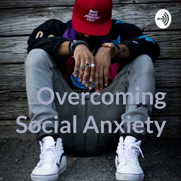 Overcoming Social Anxiety