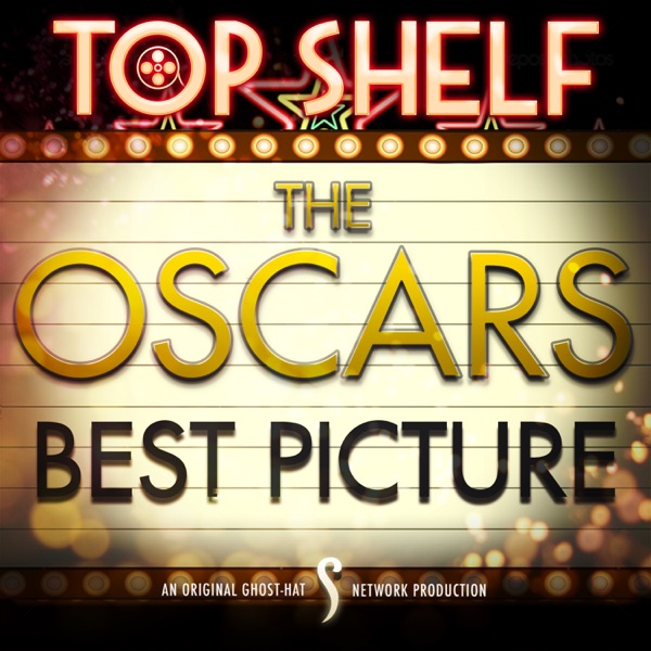 Top Shelf: OSCARS Best Picture Winners (Ghost-Hat Network)
