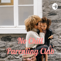 No Chill Parenting Club podcast