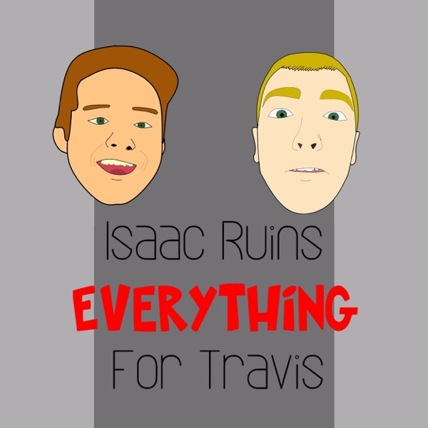 Isaac Ruins Everything for Travis