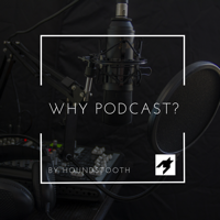 Why Podcast? podcast