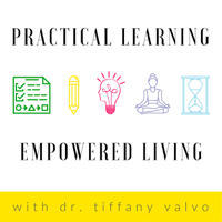 Dr. Tiffany Valvo: Practical Learning & Empowered Living podcast