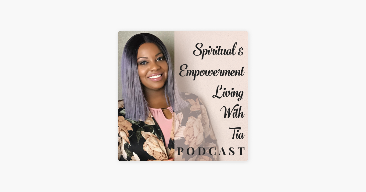 ‎Spiritual & Empowerment Living With Tia on Apple Podcasts