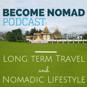 Become Nomad - Digital Nomad Lifestyle and Long Term Travel podcast