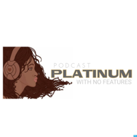 Platinum With No Features podcast