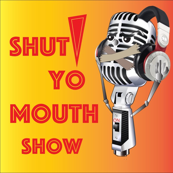 Shut Yo Mouth Podcast
