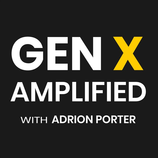 Gen X Amplified with Adrion Porter: Leadership | Personal Development | Future of Work