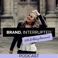 Brand, Interrupted™ Podcast with Brittany Hammond podcast