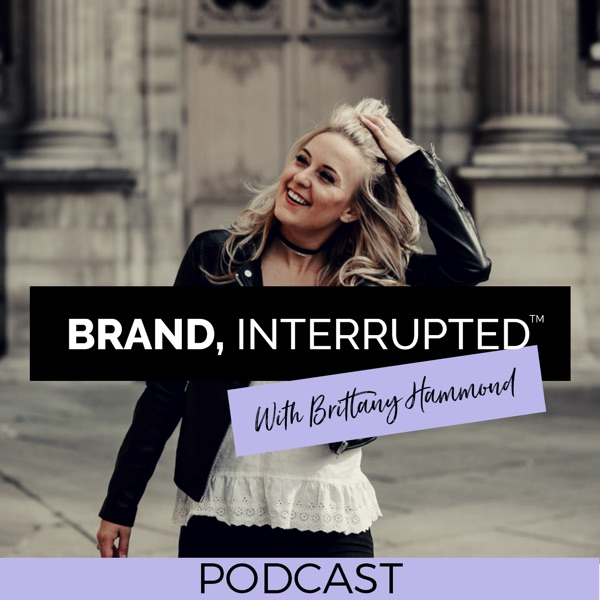Brand, Interrupted™ Podcast with Brittany Hammond