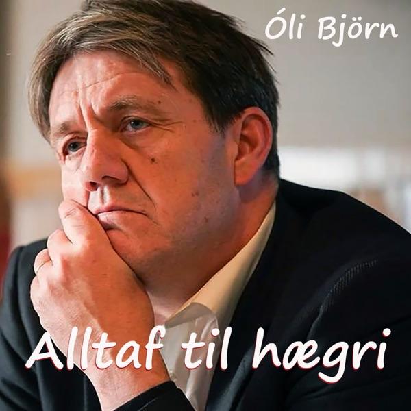 Óli Björn - Alltaf til hægri
