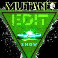 Mutant Edit Show Podcast podcast