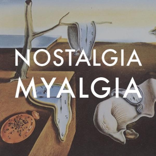 Nostalgia Myalgia