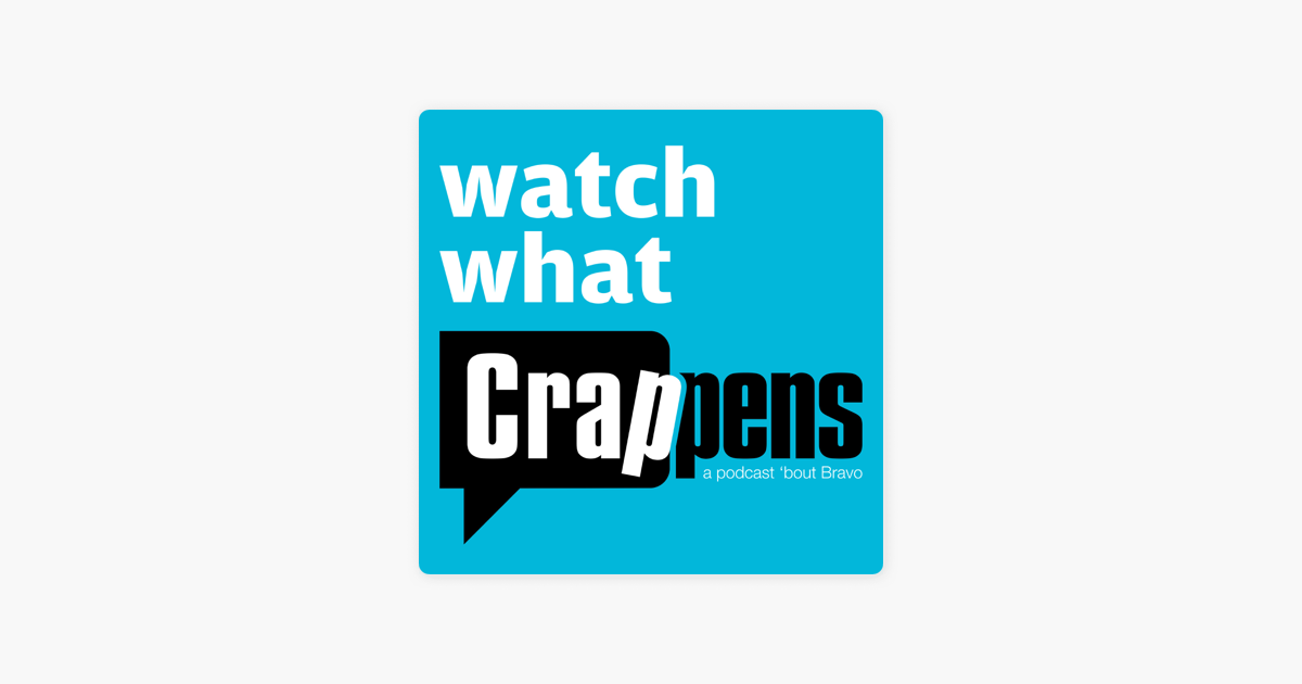 Watch What Crappens on Apple Podcasts