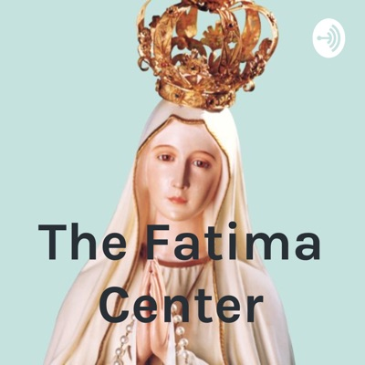 The Fatima Center Podcast